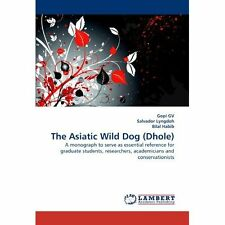 The Asiatic Wild Dog (Dhole): A monograph to serve as essential reference for gr