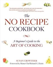 The No Recipe Cookbook: A Beginner's Guide to the Art of Cooking by Susan...