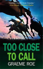 Too Close to Call (Jay Jessop Racing Thriller), Graeme Roe, Used; Good Book
