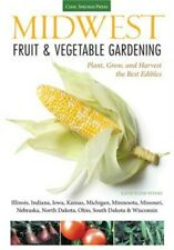 Midwest Fruit & Vegetable Gardening: Plant, Grow, and Harvest the Best Edibles (