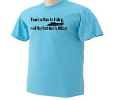 Teach A Man To Fish He'll Play With His Fly All Day Fishing Funny  Humor T-Shirt