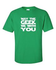 May The GEEK Be with YOU Star Wars Force Vader Funny Nerd Men's Tee Shirt 672
