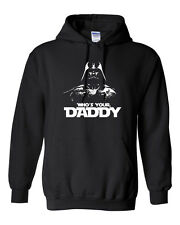 Who's Your Daddy DARTH VADER Darkside STAR WARS JEDI Men's  HOODIE