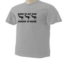 Born To Sky Dive Forced To Work Skydiving Parachute Jumping  Sport T-Shirt
