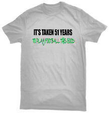 It's Taken 51 Years To Play Football This Good T-Shirt, 51st birthday gift