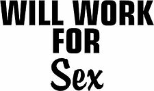 """Will Work For Sex Text Funny 6"""" x 3.55"""" Choose Color - Decal Sticker #1607"""