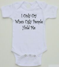 Funny Baby Onesie - I Only Cry When Ugly People Hold Me -Available in 0-24 month
