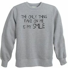 ONLY THING FAKE SMILE NOT GENUINE  FUNNY COLLEGE REAL SHAM CREWNECK SWEATSHIRT