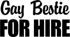 """Gay Bestie For Hire - 7"""" x 3.75"""" - Choose Color - Vinyl Decal Sticker #3474"""