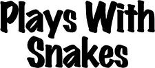 """Plays With Snakes - 8.5"""" x 3.75"""" - Choose Color - Vinyl Decal Sticker #3492"""
