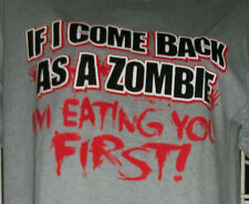 IF COME BACK AS A ZOMBIE I'M EATING YOU FIRST SHIRT BLOODY HALLOWEEN LIVING DEAD