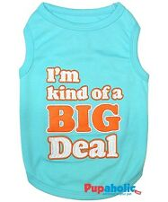 Pet Dog Clothes T-Shirt IM KIND OF A BIG DEAL XXS,XS,S,M,L,XL