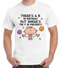 There's a B in Birthday But Where's The F in Present Men's T-shirt 40th 50th