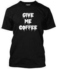 Give Me Coffee - Funny Caffeine Coffee Addict Gift T-Shirt Many Colours & Sizes