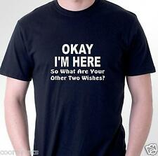 Funny t-shirt Okay I'm here, now what are your other two wishes Mens Womens tee