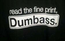 READ THE FINE PRINT,  DUMBASS T-SHIRT FUNNY ONELINER ATTITUDE SARCASM TRENDY NEW
