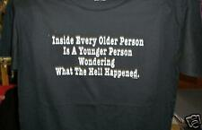 INSIDE EVERY OLDER PERSON IS A YOUNGER T-SHIRT FUNNY