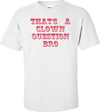 That's A Clown Question Bro - Funny Bryce Harper Shirt