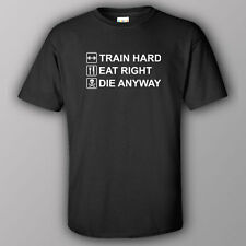 Funny T-shirt gym workout TRAIN HARD EAT RIGHT DIE ANYWAY bodybuilding fitness