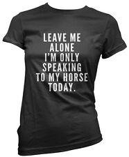 Leave me Alone I'm only Talking to my Horse Today - Pet Cute Girls T-Shirt Tee