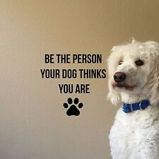 Be the Person Your Dog ...  - Wall Vinyl Decal Groomer Dog Cat Pets Vet Rescue