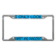 I ONLY LOOK SWEET AND INNOCENT Metal License Plate Frame Tag Holder Four Holes