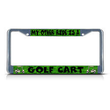 MY OTHER RIDE IS A GOLF CART Metal License Plate Frame Tag Border Two Holes