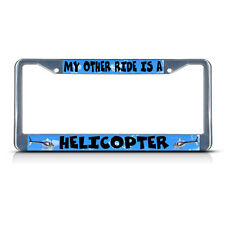 MY OTHER RIDE IS A HELICOPTER Metal License Plate Frame Tag Border Two Holes