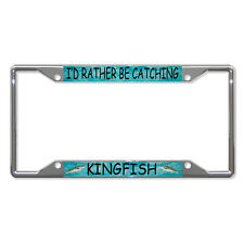 I'D RATHER BE CATCHING KINGFISH FISHING Metal License Plate Frame Four Holes
