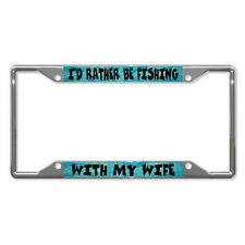 I'D RATHER BE FISHING WITH MY WIFE FISHING Metal License Plate Frame Four Holes
