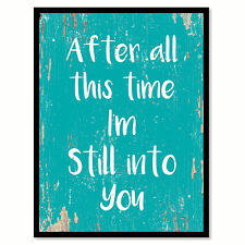 After all this time I'm still into you Quote Saying Gift Ideas Home Decor Wall A