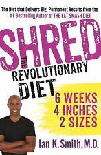 Shred - The Revolutionary Diet : 6 Weeks 4 Inches 2 Sizes by Ian K. Smith (2012,