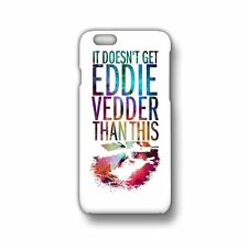 It Doesnt Get Eddie Vedder Than This For Iphone 7 6 Galaxy Note 7 5 s7 s6