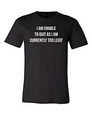 Too Legit To Quit Tee   I am unavailable Funny T-shirt