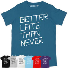 BETTER LATE THAN NEVER MENS PRINTED COOL SLOGAN T-SHIRT