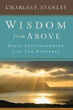 Wisdom from Above : Daily Encouragement from the Proverbs by Charles F. Stanley