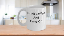 Novelty Coffee Mug-Drink Coffee And Carry On-Funny Gift Cup Tea Ceramic