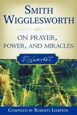 Smith Wigglesworth on Prayer, Power, and Miracles by Smith Wigglesworth (2006, P