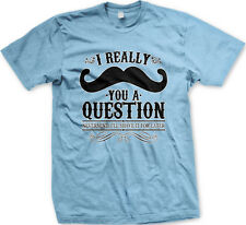 I Mustache You A Question -I'll Shave It For Later Facial Hair Joke Mens T-Shirt