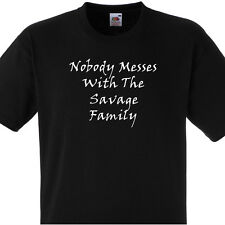 NOBODY MESSES WITH THE SAVAGE FAMILY PERSONALISED TSHIRT TEE T SHIRT