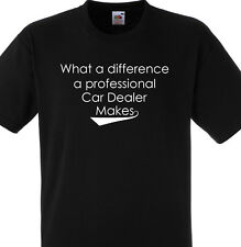 WHAT A DIFFERENCE A PROFESSIONAL CAR DEALER MAKES T SHIRT GIFT SECOND HAND