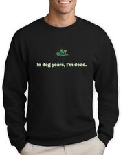In Dog Years I'm Dead Funny Sarcastic Birthday Gift Sweatshirt Gag Humorous