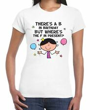 There's a B in Birthday But Where's The F in Present Women's T-shirt 40th 50th