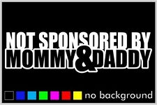 Not Sponsored by Mommy & Daddy Car Window Sticker Vinyl Funny Decal Illlest