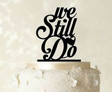 We Still Do Cake Topper Wedding Cake Topper Cake Decoration Love Cake Topper