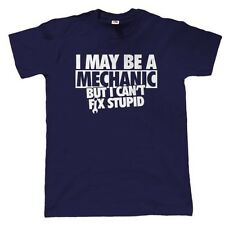 I May Be A Mechanic But I Can't Fix Stupid t Shirt - Christmas Gift for Dad Him
