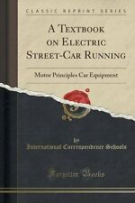 USED (LN) A Textbook on Electric Street-Car Running: Motor Principles Car Equipm
