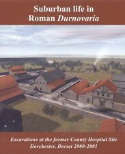 Suburban Life in Roman Durnovaria: Excavations at the Former County Hospital Sit