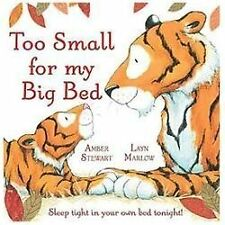 Too Small for My Big Bed : Sleep Tight in Your Own Bed Tonight! by Amber...
