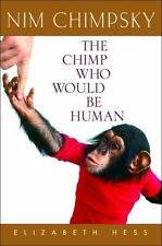 Nim Chimpsky : The Chimp Who Would Be Human by Elizabeth Hess (2008, Hardcover)